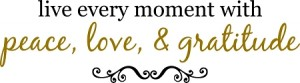Live_every_moment_with_peace_love__gratitude